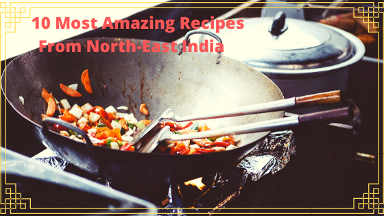 10 Most Amazing Recipes From North-East India