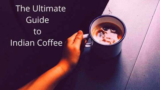The ultimate guide to Indian Coffee